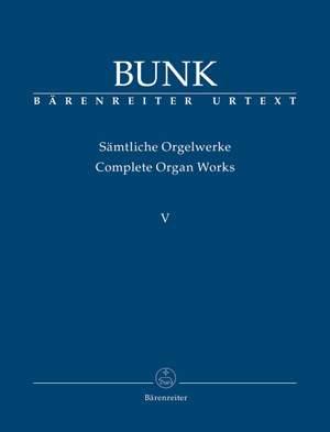 Bunk, Gerard: Complete Organ Works, Volume V