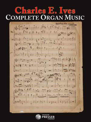 Charles E. Ives: Complete Organ Music