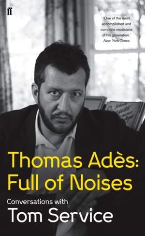Service, Tom: Thomas Ades: Full of Noises