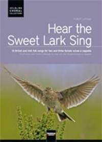 Hear the Sweet Lark Sing - 13 British and Irish folk songs for two and three female voices a cappella