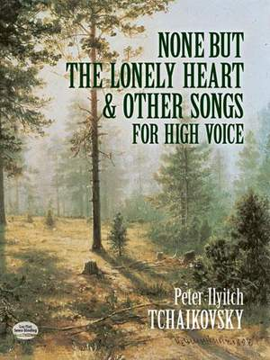 Pyotr Ilyich Tchaikovsky: None But The Lonely Heart