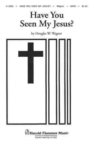 Douglas E. Wagner: Have You Seen My Jesus?