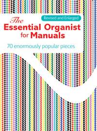 The Essential Organist For Manuals - Revised