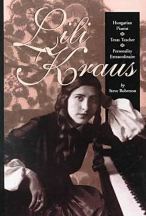 Lili Kraus: Hungarian Pianist, Texan Teacher and Personality Extraordinaire