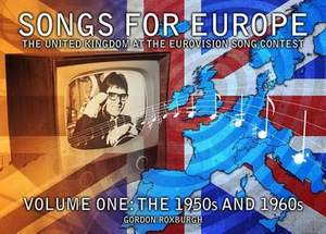 Songs for Europe: The United Kingdom at the Eurovision Song Contest: Volume 1: 1950s and 1960s