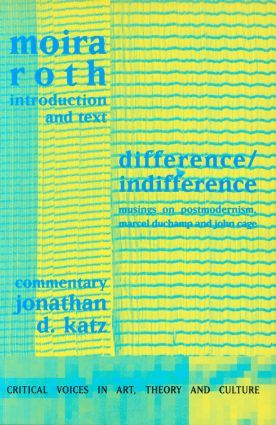 Difference / Indifference: Musings on Postmodernism, Marcel Duchamp and John Cage