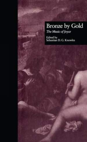 Bronze by Gold: The Music of Joyce