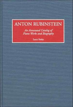 Anton Rubinstein: An Annotated Catalog of Piano Works and Biography