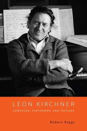Leon Kirchner - Composer, Performer, and Teacher