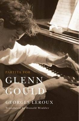 Partita for Glenn Gould: An Inquiry into the Nature of Genius