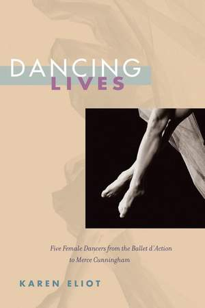 Dancing Lives: Five Female Dancers from the Ballet d'Action to Merce Cunningham
