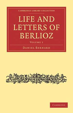 Life and Letters of Berlioz Volume 1
