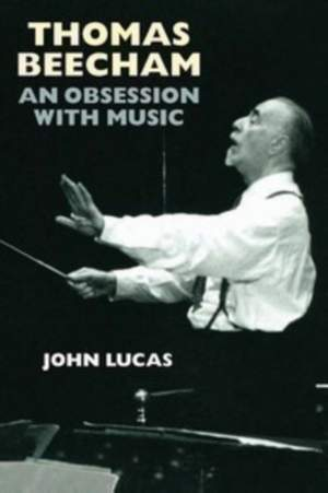 Thomas Beecham - An Obsession with Music