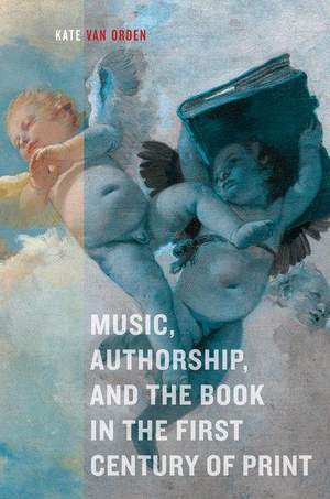 Music, Authorship, and the Book in the First Century of Print
