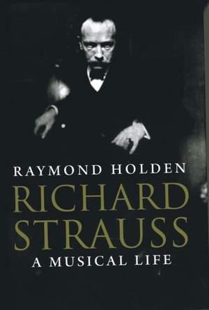 Richard Strauss: A Musical Life