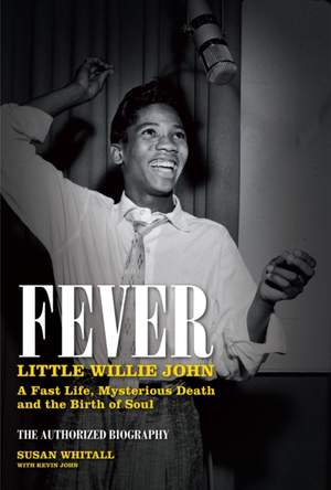 Fever: Little Willie John's Fast Life, Strange Death, and the Birth of Soul