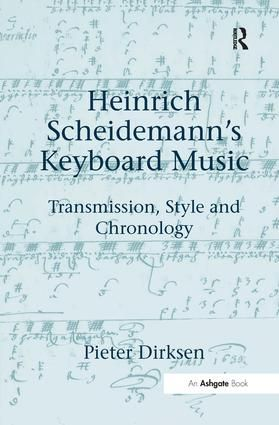 Heinrich Scheidemann's Keyboard Music: Transmission, Style and Chronology