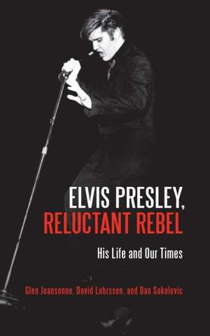 Elvis Presley, Reluctant Rebel: His Life and Our Times
