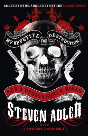 My Appetite for Destruction: Sex & Drugs & Guns `N' Roses