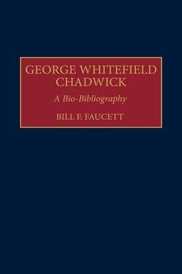 George Whitefield Chadwick: A Bio-Bibliography
