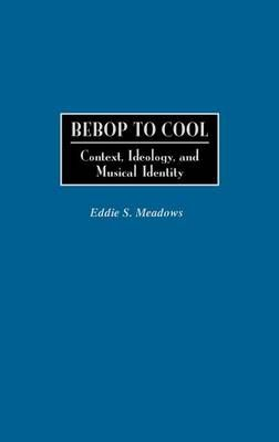Bebop to Cool: Context, Ideology, and Musical Identity