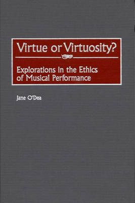 Virtue or Virtuosity?: Explorations in the Ethics of Musical Performance