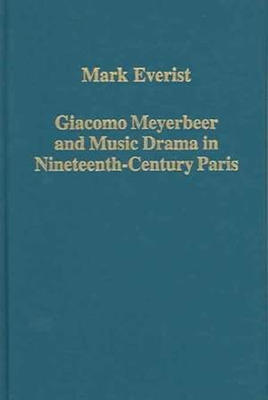 Giacomo Meyerbeer and Music Drama in Nineteenth-Century Paris