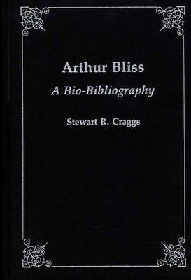 Arthur Bliss: A Bio-Bibliography