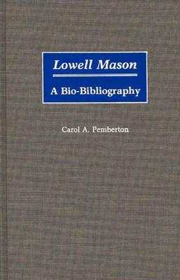 Lowell Mason: A Bio-Bibliography