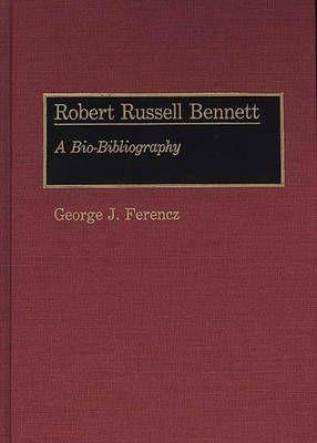 Robert Russell Bennett: A Bio-Bibliography