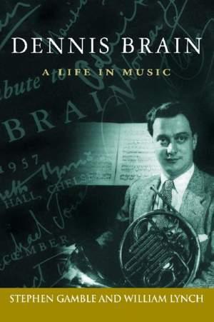 Dennis Brain: A Life in Music