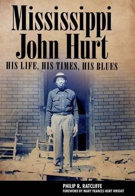 Mississippi John Hurt: His Life, His Times, His Blues