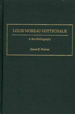 Louis Moreau Gottschalk: A Bio-Bibliography