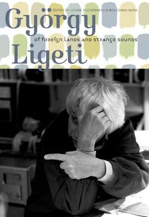 Gyoergy Ligeti - Of Foreign Lands and Strange Sounds