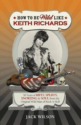 How to be Wild Like Keith Richards