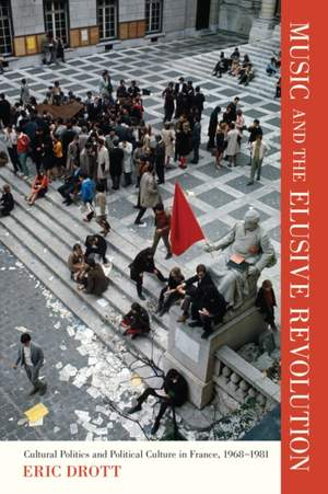 Music and the Elusive Revolution: Cultural Politics and Political Culture in France, 1968-1981