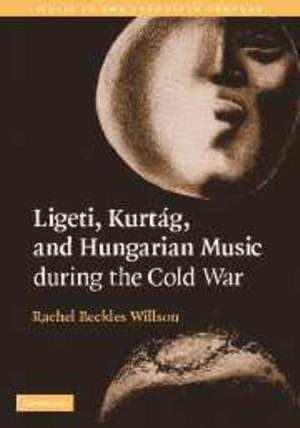 Ligeti, Kurtág, and Hungarian Music during the Cold War