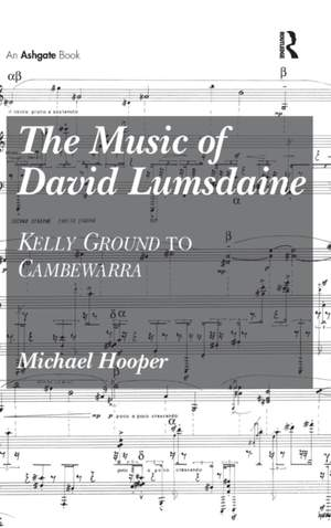 The Music of David Lumsdaine: Kelly Ground to Cambewarra