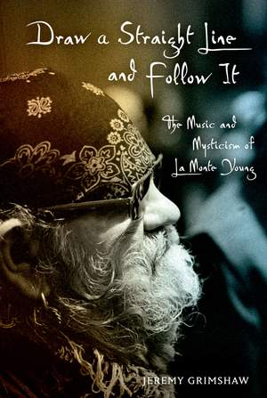 Draw a Straight Line and Follow It: The Music and Mysticism of LaMonte Young