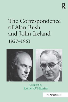 The Correspondence of Alan Bush and John Ireland: 1927-1961