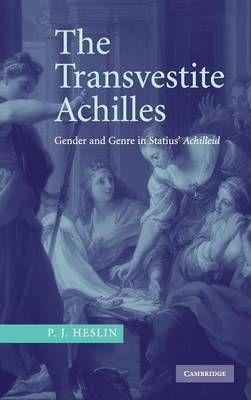 The Transvestite Achilles: Gender and Genre in Statius' Achilleid
