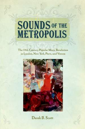 Sounds of the Metropolis: The 19th Century Popular Music Revolution in London, New York, Paris, and Vienna