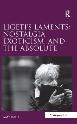 Ligeti's Laments: Nostalgia, Exoticism, and the Absolute