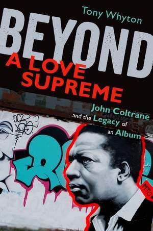 Beyond A Love Supreme: John Coltrane and the Legacy of an Album