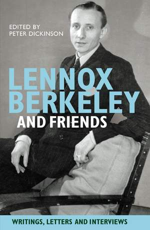 Lennox Berkeley and Friends - Writings, Letters and Interviews