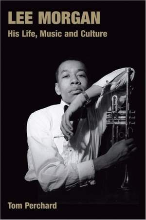 Lee Morgan: His Life, Music and Culture