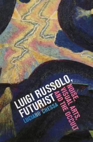 Luigi Russolo, Futurist: Noise, Visual Arts, and the Occult