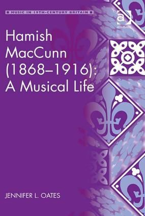 Hamish MacCunn (1868-1916): A Musical Life