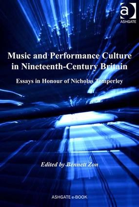 Music and Performance Culture in Nineteenth-Century Britain: Essays in Honour of Nicholas Temperley