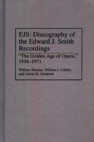 EJS: Discography of the Edward J. Smith Recordings: The Golden Age of Opera, 1956-1971